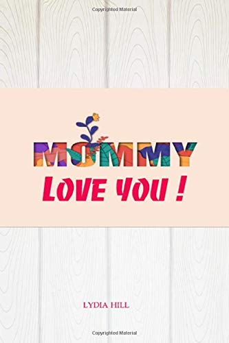 MOMMY LOVE YOU !: Simple and elegant gift for mother ,3D letter with white cover notebook (6x9in),160pages,Soft cover – Februray 16, 2020