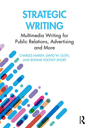 Compare Textbook Prices for Strategic Writing: Multimedia Writing for Public Relations, Advertising and More 5 Edition ISBN 9780367895402 by Marsh, Charles,Guth, David W.,Short, Bonnie Poovey