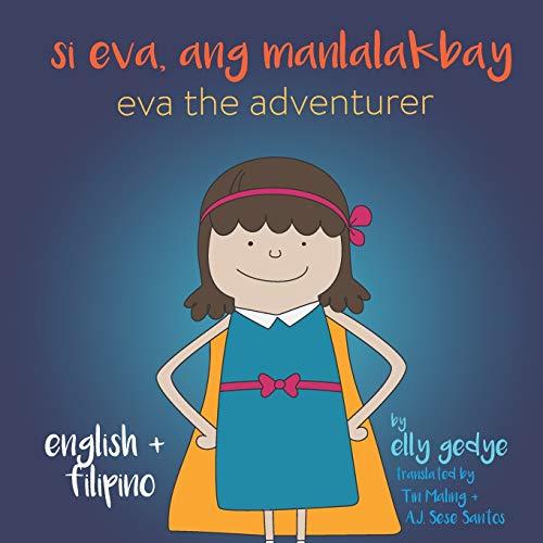 Eva the Adventurer. Si Eva, ang Manlalakbay: Bilingual Book: English + Filipino
