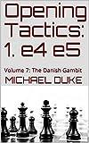 Opening Tactics: 1. E4 E5: Volume 7: The Danish Gambit-Duke, Michael