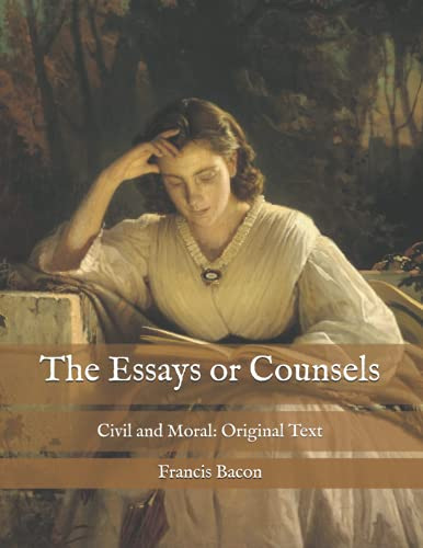 The Essays or Counsels: Civil and Moral: Original Text