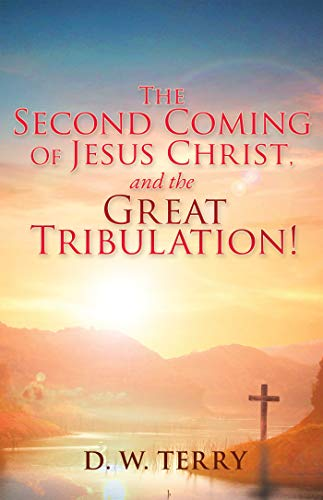 The Second Coming Of Jesus Christ, and the Great Tribulation!
