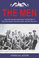 The Men: American Enlisted Submariners in World War II; Why they joined, why they fought, and why they won.