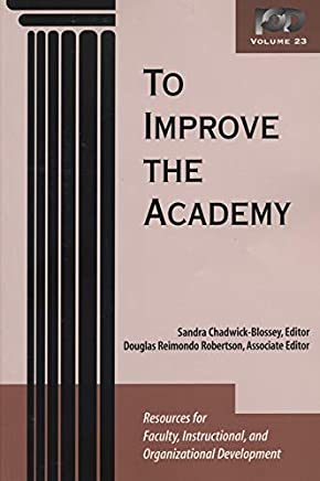 To Improve the Academy, Volume 23: Resources for Faculty, Instructional, and Organizational Development