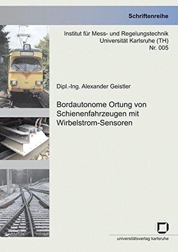 Bordautonome Ortung von Schienenfahrzeugen mit Wirbelstrom-Sensoren (Schriftenreihe Institut für Mess- und Regelungstechnik, Universität Karlsruhe (TH))