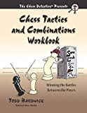 Chess Tactics And Combinations Workbook: Winning The Battles Between The Pieces-Bardwick, Todd