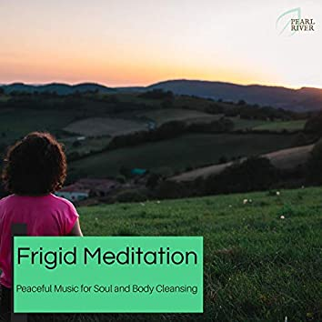 Frigid Meditation - Peaceful Music For Soul And Body Cleansing