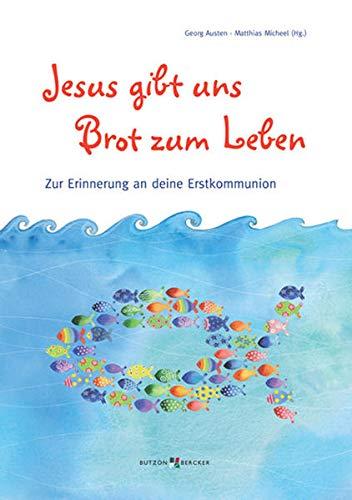 Jesus gibt uns Brot zum Leben: Zur Erinnerung an deine Erstkommunion