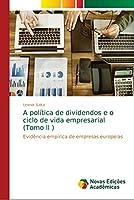 A política de dividendos e o ciclo de vida empresarial (Tomo II )