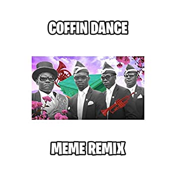 COFFIN DANCE MEME SONG (REMIX)