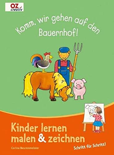 Komm, wir gehen auf den Bauerhof!: Kinder lernen malen & zeichnen - Schritt für Schritt!