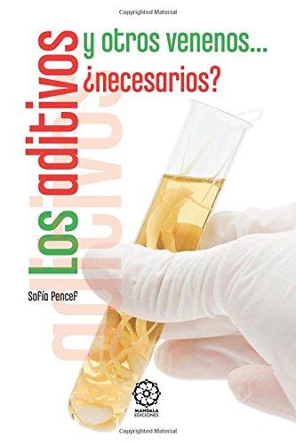 Los aditivos, venenos ¿necesarios? (Spanish Edition)