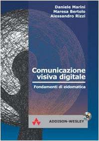 Comunicazione visiva digitale. Fondamenti di eidomatica. Con CD-ROM
