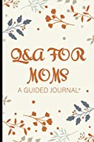 Q&A For Moms A Guided Journal: A Journal Of Special Memories From My Mother, Memory Book Of Thoughts From Mom's Point Of View