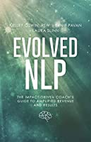 Evolved NLP: The Impact-Driven Coach's Guide to Amplified Revenue and Results