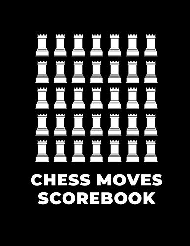 Chess Moves Score Book: Players Log: Makes A Great Gift For Any Chess Players Notation Book For Standard Tournaments, Opponent Clock Time Outs, Wild, Armageddon, Bughouse, Blitz or Lightening Games.