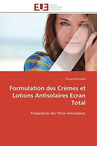 Formulation des Crèmes et Lotions Antisolaires Ecran Total: Préparation des Filtres Antisolaires (Omn.Univ.Europ.)