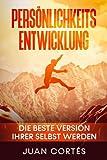 Persönlichkeitsentwicklung-Die beste Version Ihrer selbst werden: Das Buch für zielstrebige Anfänger. Wie Sie Ihre Ziele erreichen, Ihr Unterbewusstsein programmieren und Ihr Selbstbewusstsein stärken