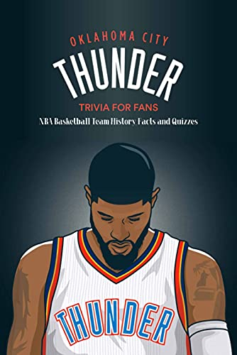 Oklahoma City Thunder Trivia for Fans: NBA Basketball Team History, Facts and Quizzes: Gifts for Father (English Edition)