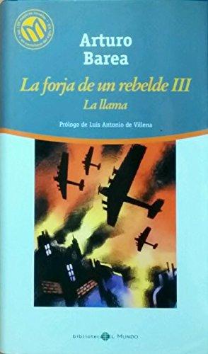 La Forja de un Rebelde, Vol. 3: La Llama (Las 100 Mejores Novelas en Castellano del Siglo XX)