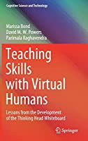 Teaching Skills with Virtual Humans: Lessons from the Development of the Thinking Head Whiteboard (Cognitive Science and Technology)
