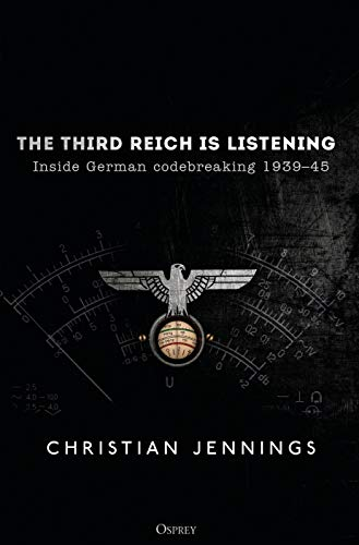 The Third Reich is Listening: Inside German codebreaking 1939–45