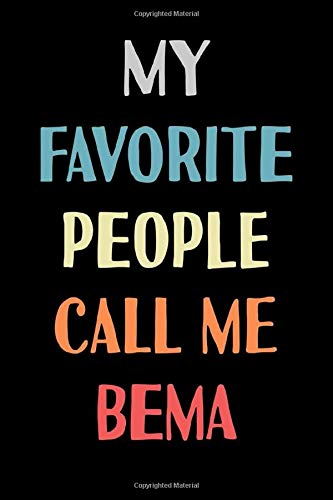 My Favorite People Call Me Bema: My Favorite People Call Me Bema Journal for Saving Memories 100 Pages, 6 x 9 (15.24 x 22.86 cm), Solt Cover, Matte Finish ( Family Themed Lined NoteBook )