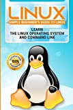 Linux: 2018 NEW Easy User Manual to Learn the Linux Operating System and Command Line