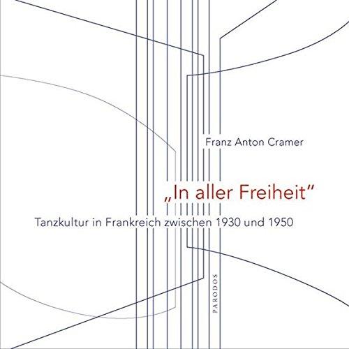 In aller Freiheit: Tanzkultur in Frankreich zwischen 1930 und 1950