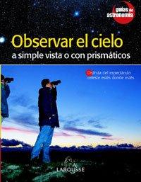 Observar el cielo a simple vista o con prismaticos (Guias De Astronomia)