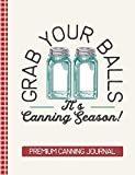 Grab Your Balls It's Canning Season Premium Canning Journal: Blank Canning Cookbook Blank