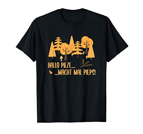 Hallo Pilze. Macht mal Pieps! Lustiges Pilzsammler T-Shirt