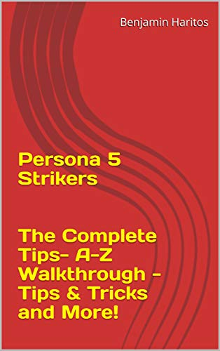 Persona 5 Strikers: The Complete Tips- A-Z Walkthrough - Tips & Tricks and More! (English Edition)