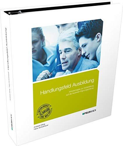 Handlungsfeld Ausbildung: Arbeitsmappe zur Vorbereitung auf die Ausbildereignungsprüfung