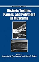 Historic Textiles, Papers, and Polymers in Museums (Acs Symposium Series)
