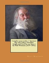 Complete prose works. ( Specimen days and Collect, November boughs and Good bye my fancy ) By: Walt Whitman (1819–1892)