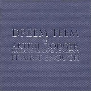 It Ain't Enough by Dreem Teem Vs Artful Dodger