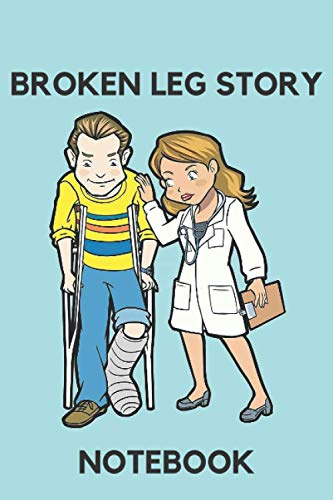 BROKEN LEG STORY: Notebook 6x9 120 Pages
