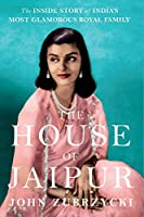 The House of Jaipur: The Inside Story of India's Most Glamorous Royal family