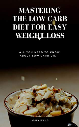 MASTERING THE LOW CARB DIET FOR EASY WEIGHT LOSS: All You Need To Know About Low Carb Diet (English Edition)