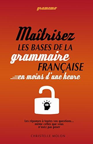 Gramemo - Maîtrisez les bases de la grammaire française en moins d'une heure: Les réponses à toutes vos questions… même celles que vous n'osez pas poser (French Edition)