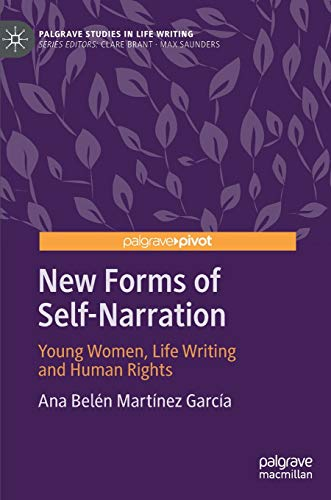 New Forms of Self-Narration: Young Women, Life Writing and Human Rights (Palgrave Studies in Life Writing)