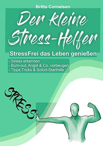 Der kleine Stress-Helfer: StressFrei das Leben genießen, Stress erkennen, Burnout,...