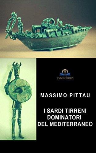 I SARDI TIRRENI DOMINATORI DEL MEDITERRANEO: Le talassocrazie dei Lidi e dei Tirreni (Studi sardi Vol. 7)