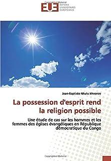 La possession d'esprit rend la religion possible: Une étude de cas sur les hommes et les femmes des églises évangéliques en République démocratique du ... en République démocratique du Congo