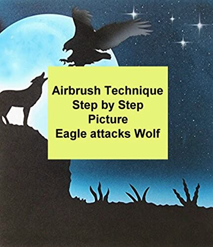 Airbrush Technique Step by Step Instructions Airbrush Picture Eagle attacks Wolf (English Edition)