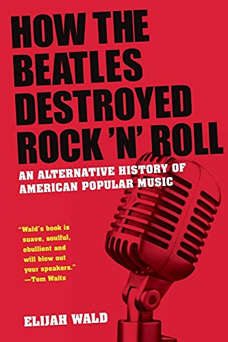 Compare Textbook Prices for How the Beatles Destroyed Rock 'n' Roll: An Alternative History of American Popular Music 1 Edition ISBN 8601404523083 by Wald, Elijah