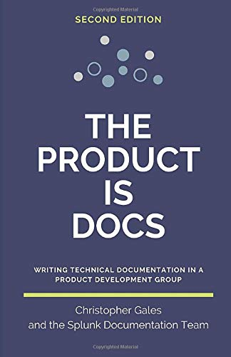 Compare Textbook Prices for The Product is Docs: Writing technical documentation in a product development group  ISBN 9798621549824 by Gales, Christopher,Splunk Documentation Team