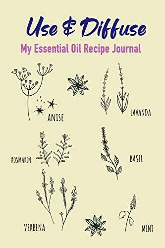 Use & Diffuse: My Aomatherapy Oil Recipes Notebook