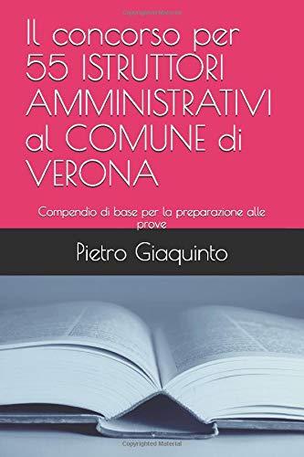 Il concorso per 55 ISTRUTTORI AMMINISTRATIVI al COMUNE di VERONA: Compendio di base per la preparazione alle prove